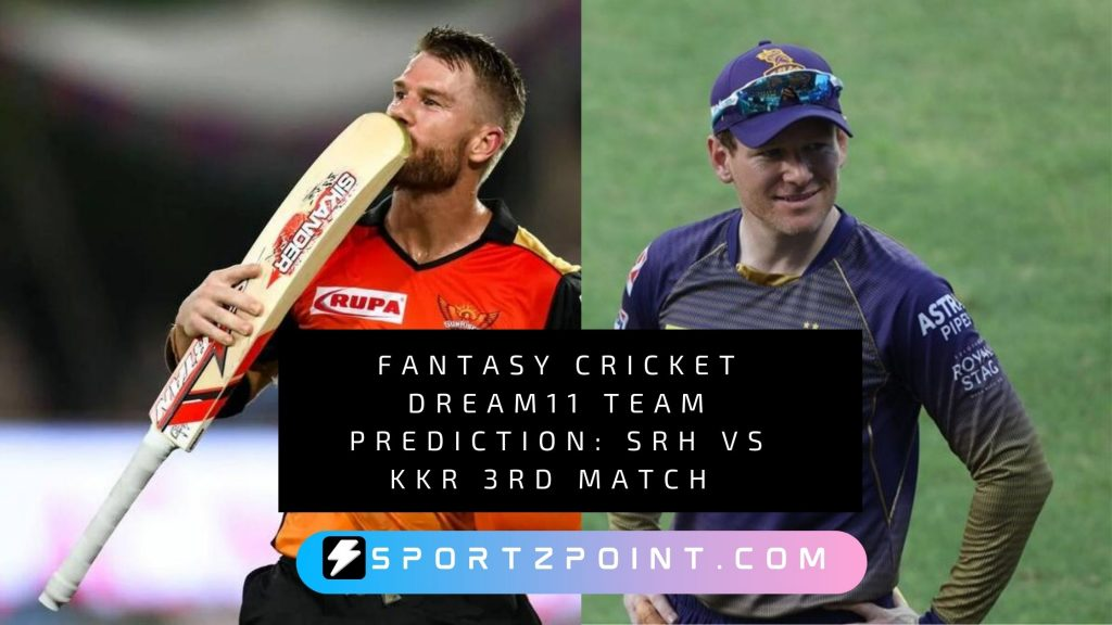 Fantasy Cricket Dream11 Team Prediction: SRH vs KKR 3rd Match IPL Fantasy League Preview- SportzPoint